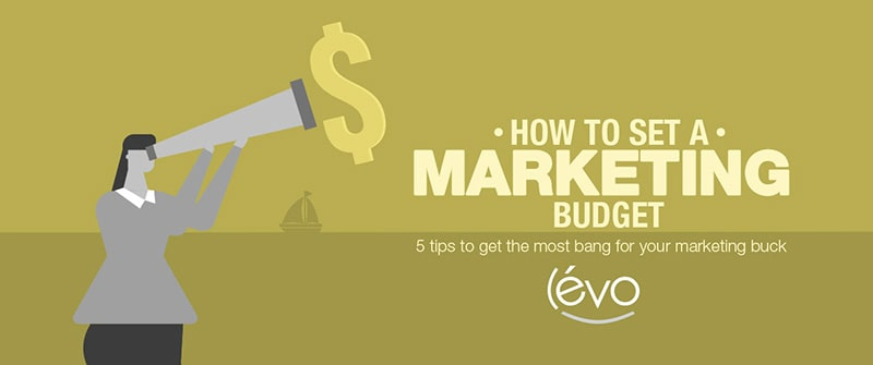 How much should I spend on marketing? Five tips to get the most bang for your marketing buck